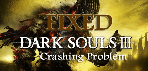 Dark Souls 3 Crashing Issues? We know how to fix it