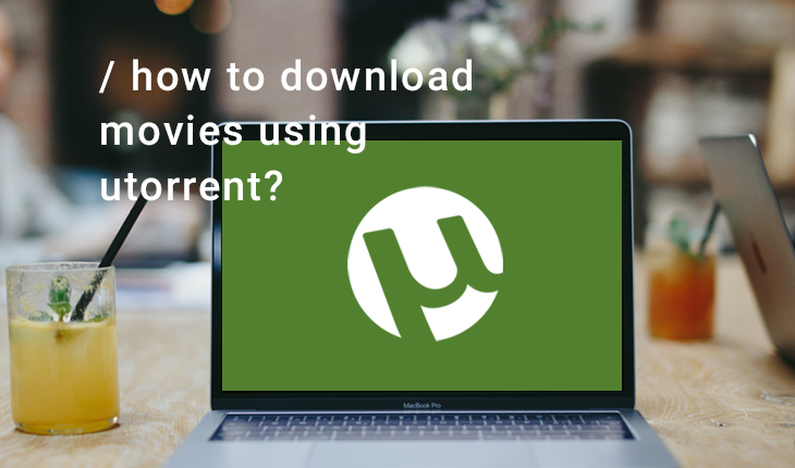 How to Download a Movie Using Utorrent?
