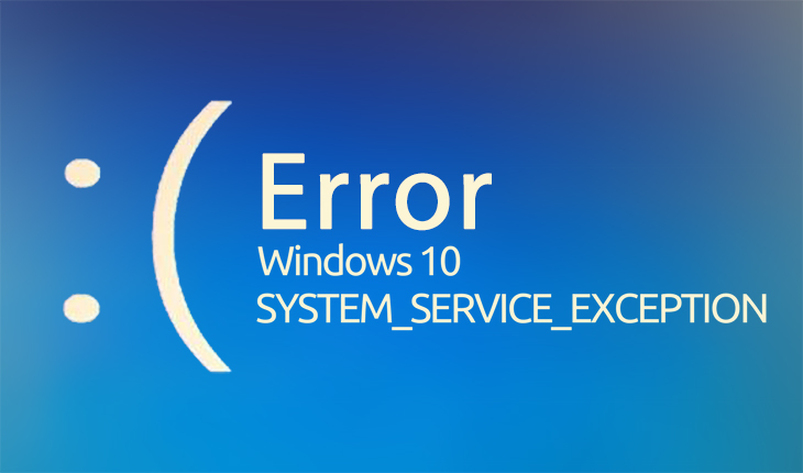 How to Fix SYSTEM_SERVICE_EXCEPTION [WINDOWS 10]?