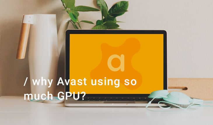 Why Is Avast Using So Much CPU?